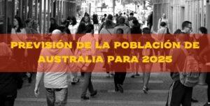 Previsión de la Población de Australia para 2025